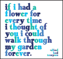 If I had a flower for every time I thought of you I could walk through my garden forever. magnet