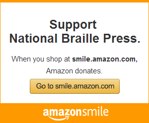 Support National Braille Press by shopping at smile.amazon.com. When you start at this link, amazon donates to NBP!