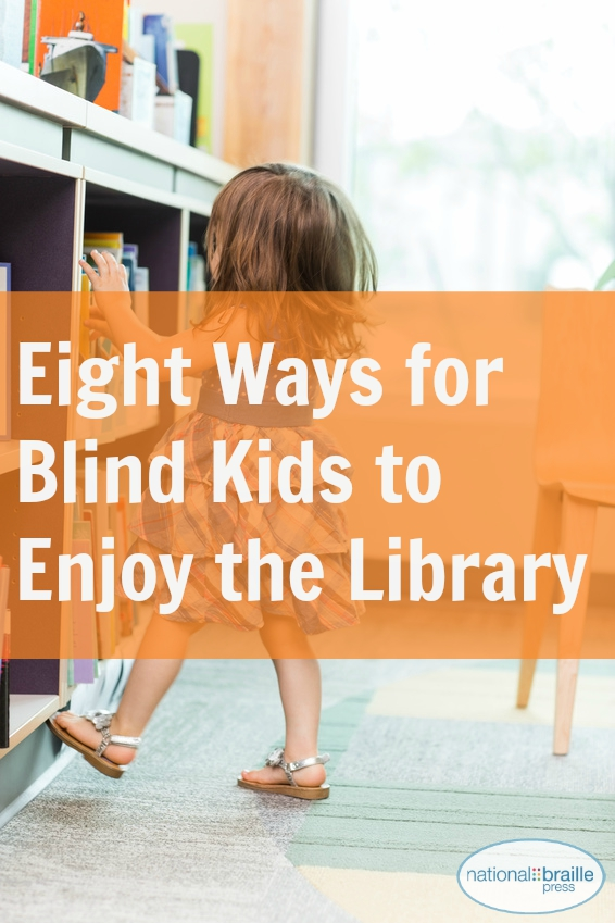 Image shows girl in library, says '8 ways for blind kids to enjoy the library.