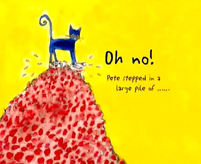 Image from Pete book: Pete on top of a huge pile of something red, says 'Oh no, Pete stepped in a large pile of ...'