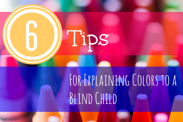 Image shows crayons tips, and says, '6 tips for explaining colors to a blind child'